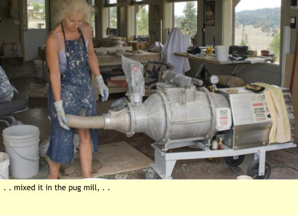 . . mixed it in the pug mill, . .