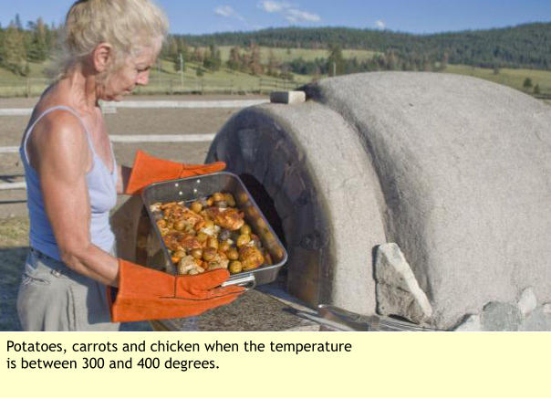 Potatoes, carrots and chicken when the temperature is between 300 and 400 degrees.